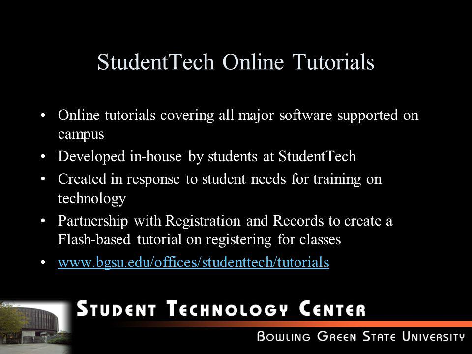 StudentTech Online Tutorials Online tutorials covering all major software supported on campus Developed in-house by students at StudentTech Created in