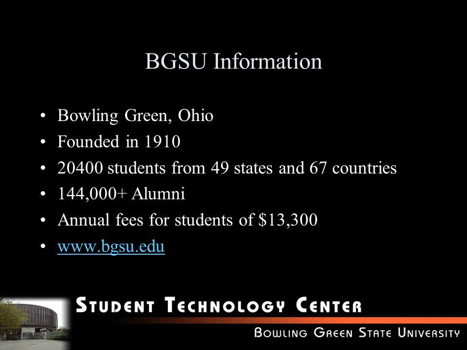 BGSU Information Bowling Green, Ohio Founded in 1910 20400 students from 49 states and 67 countries 144,000+ Alumni Annual fees for students of $13,30