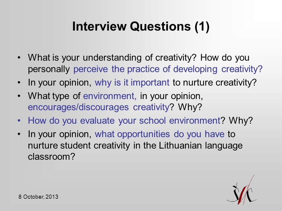 8 October, 2013 Interview Questions (1) What is your understanding of creativity.