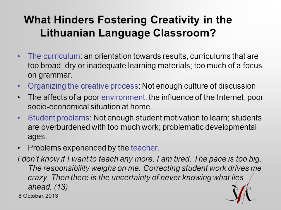 8 October, 2013 What Hinders Fostering Creativity in the Lithuanian Language Classroom.