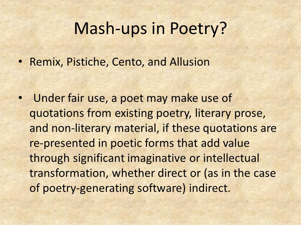 Mash-ups in Poetry? Remix, Pistiche, Cento, and Allusion Under fair use, a poet may make use of quotations from existing poetry, literary prose, and n