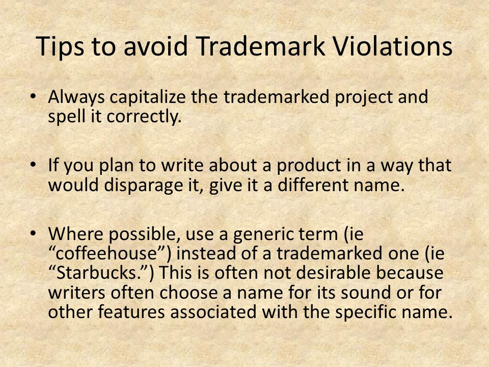 Tips to avoid Trademark Violations Always capitalize the trademarked project and spell it correctly. If you plan to write about a product in a way tha