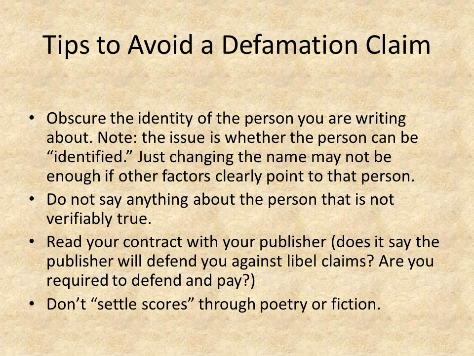 Tips to Avoid a Defamation Claim Obscure the identity of the person you are writing about.