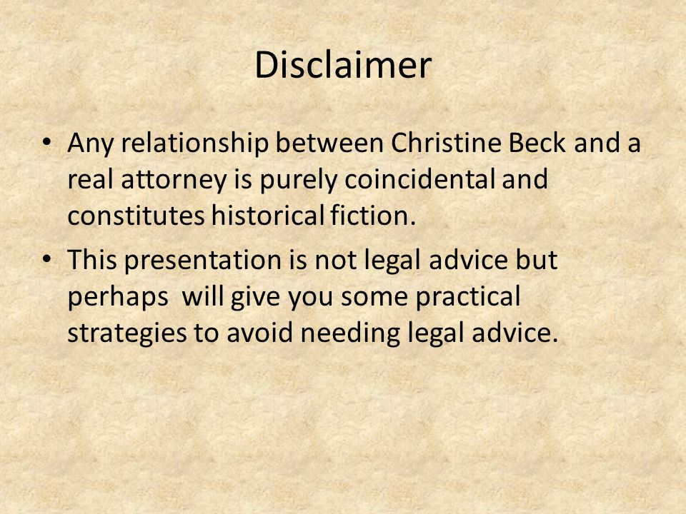 Disclaimer Any relationship between Christine Beck and a real attorney is purely coincidental and constitutes historical fiction. This presentation is