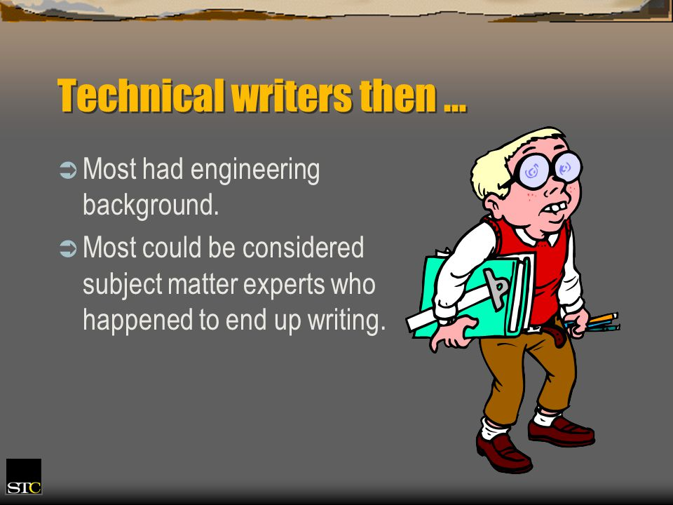 Technical writers then … Most had engineering background. Most could be considered subject matter experts who happened to end up writing.