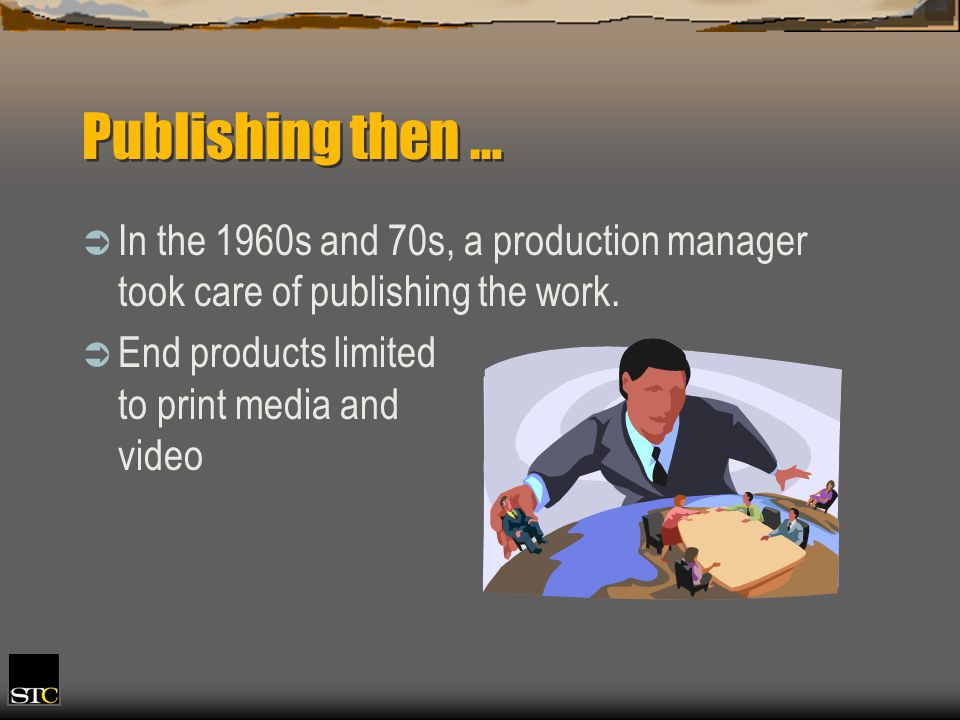 Publishing then … In the 1960s and 70s, a production manager took care of publishing the work. End products limited to print media and video