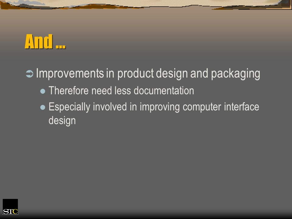 And … Improvements in product design and packaging Therefore need less documentation Especially involved in improving computer interface design