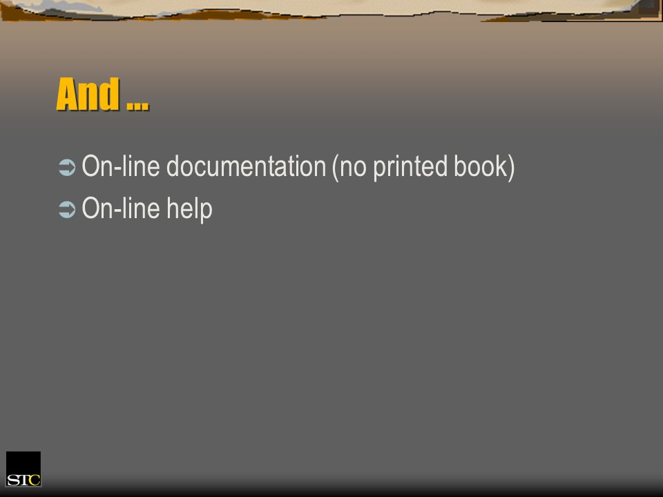 And … On-line documentation (no printed book) On-line help