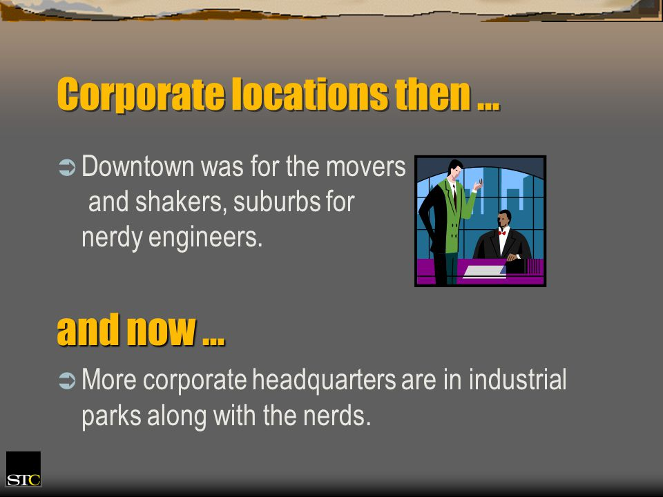 Corporate locations then … Downtown was for the movers and shakers, suburbs for nerdy engineers.
