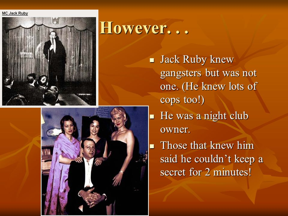 Jack Ruby Conspiracists believe Jack Ruby was a mobster who killed Oswald to silence him. Conspiracists believe Jack Ruby was a mobster who killed Osw