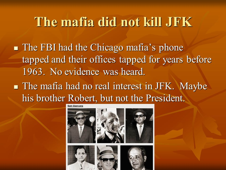 Mob continued The mob was upset about Robert Kennedys pursuit of organized crime. The mob was upset about Robert Kennedys pursuit of organized crime.