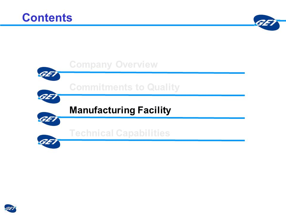 Contents Company Overview Commitments to Quality Manufacturing Facility Technical Capabilities