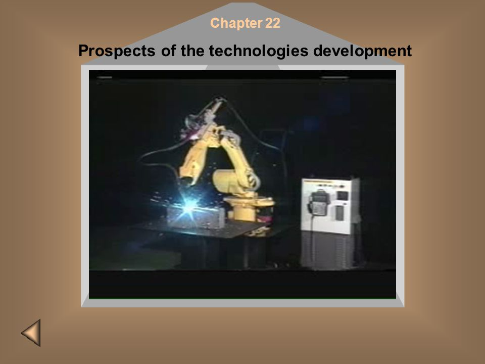 Chapter 22 Prospects of the technologies development Please do it later! Insert CD #2 and restart the presentation to view this film