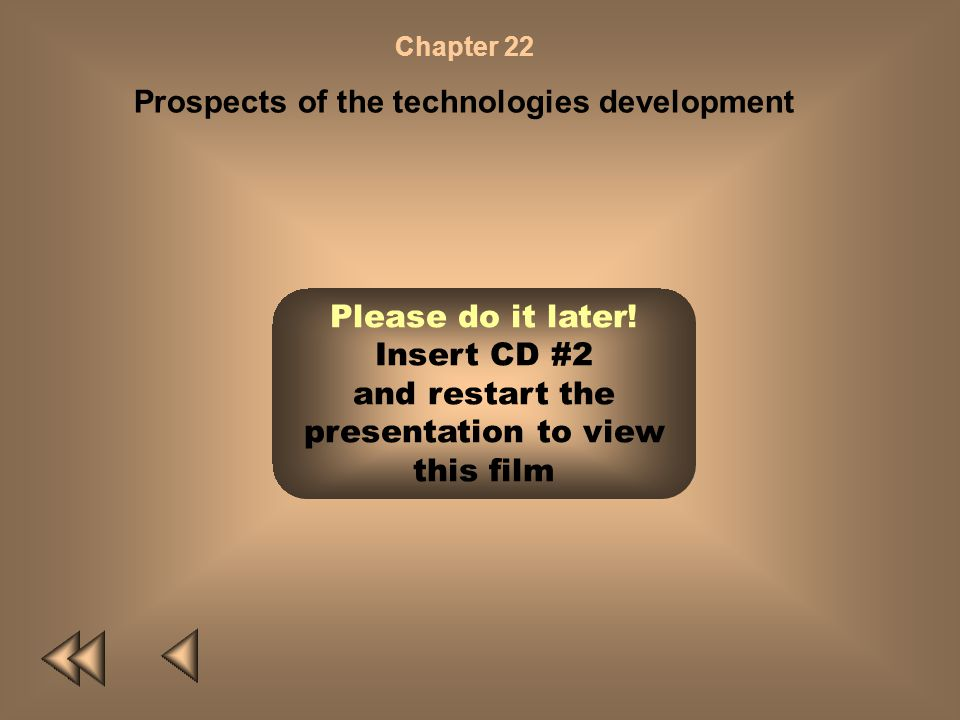 Chapter 22 Prospects of the technologies development The 21 st century has had a great impact on the information revolution in changing our society to