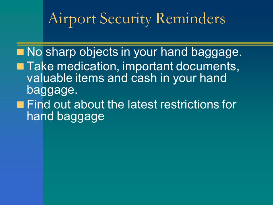 No sharp objects in your hand baggage. Take medication, important documents, valuable items and cash in your hand baggage. Find out about the latest r