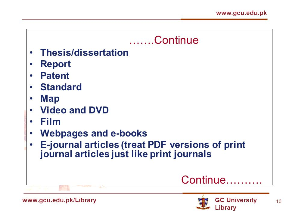 GC University Library www.gcu.edu.pk www.gcu.edu.pk/Library 10 …….Continue Thesis/dissertation Report Patent Standard Map Video and DVD Film Webpages