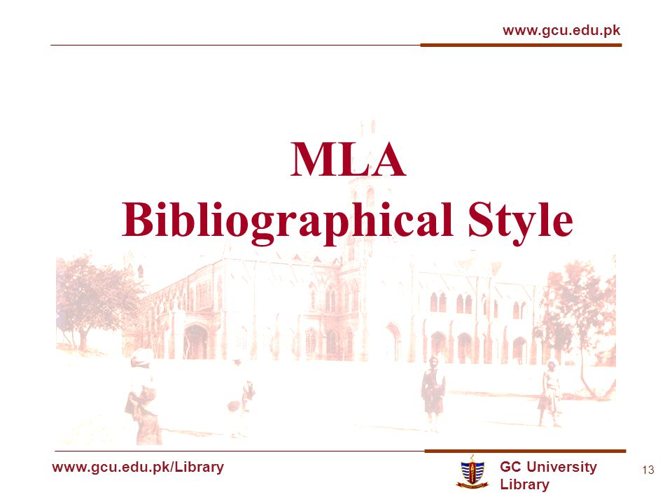 GC University Library www.gcu.edu.pk www.gcu.edu.pk/Library 13 MLA Bibliographical Style