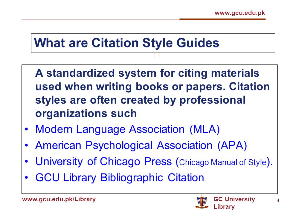 GC University Library www.gcu.edu.pk www.gcu.edu.pk/Library 4 What are Citation Style Guides A standardized system for citing materials used when writing books or papers.