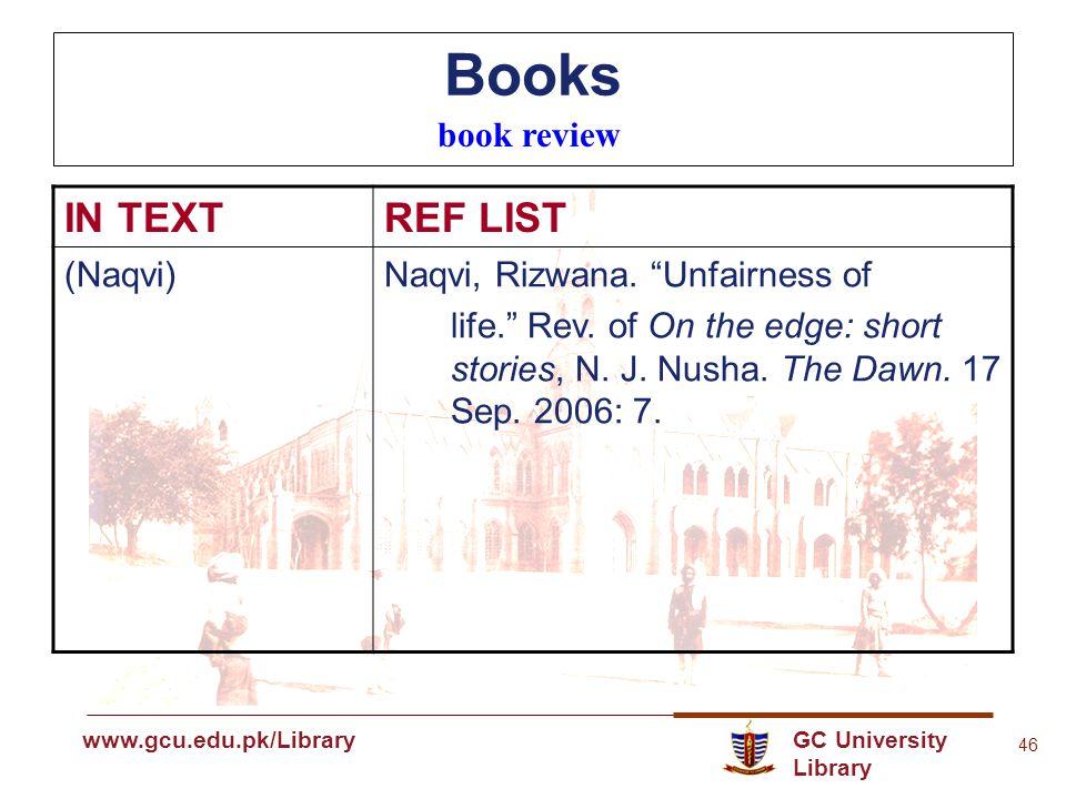 GC University Library www.gcu.edu.pk www.gcu.edu.pk/Library 46 Books book review IN TEXTREF LIST (Naqvi)Naqvi, Rizwana.