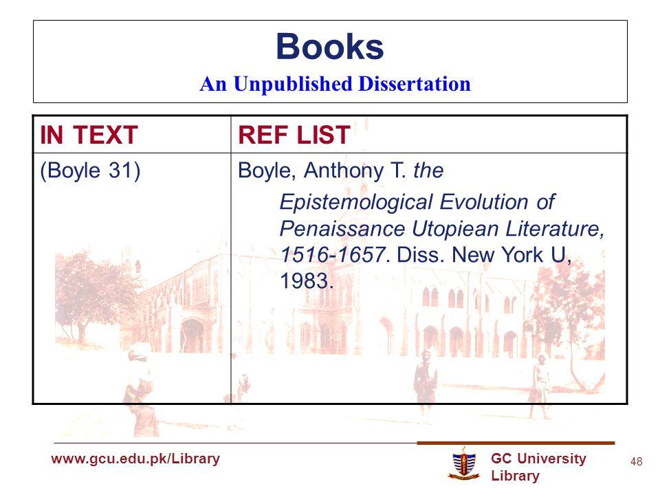 GC University Library www.gcu.edu.pk www.gcu.edu.pk/Library 48 Books An Unpublished Dissertation IN TEXTREF LIST (Boyle 31)Boyle, Anthony T.
