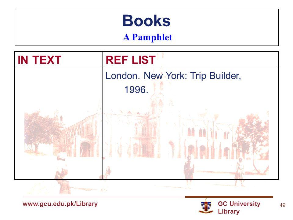 GC University Library www.gcu.edu.pk www.gcu.edu.pk/Library 49 Books A Pamphlet IN TEXTREF LIST London.