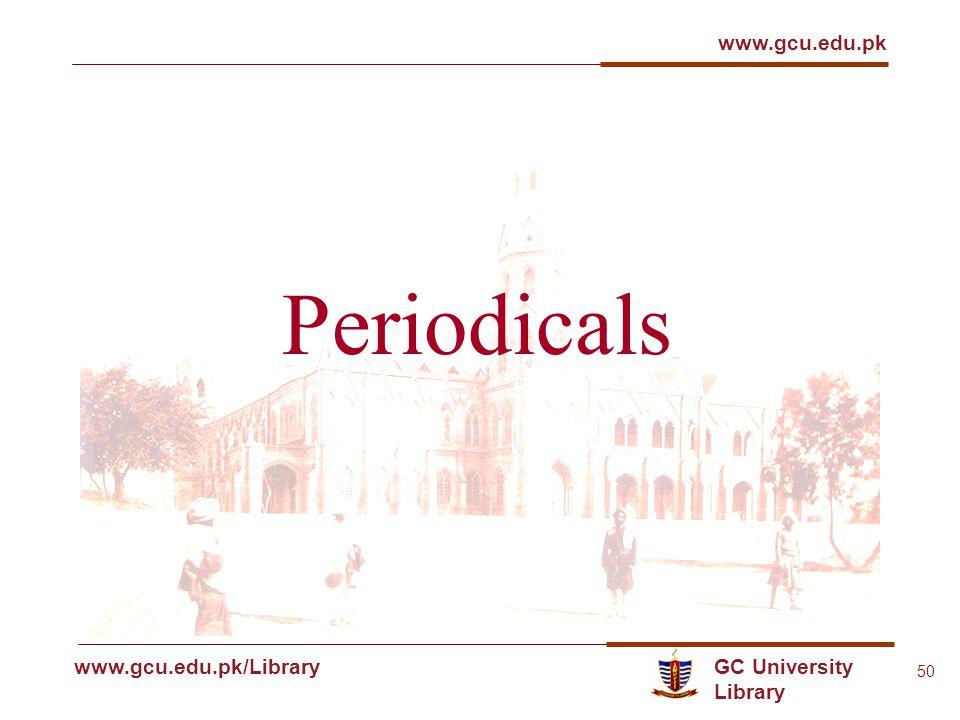 GC University Library www.gcu.edu.pk www.gcu.edu.pk/Library 50 Periodicals