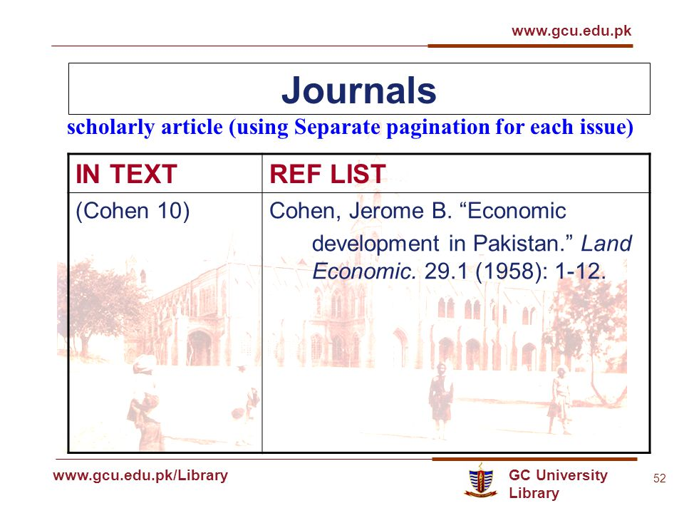 GC University Library www.gcu.edu.pk www.gcu.edu.pk/Library 52 Journals scholarly article (using Separate pagination for each issue) IN TEXTREF LIST (Cohen 10)Cohen, Jerome B.