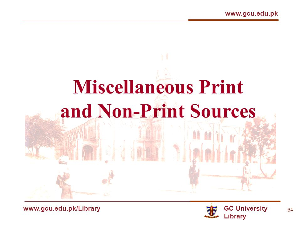 GC University Library www.gcu.edu.pk www.gcu.edu.pk/Library 64 Miscellaneous Print and Non-Print Sources