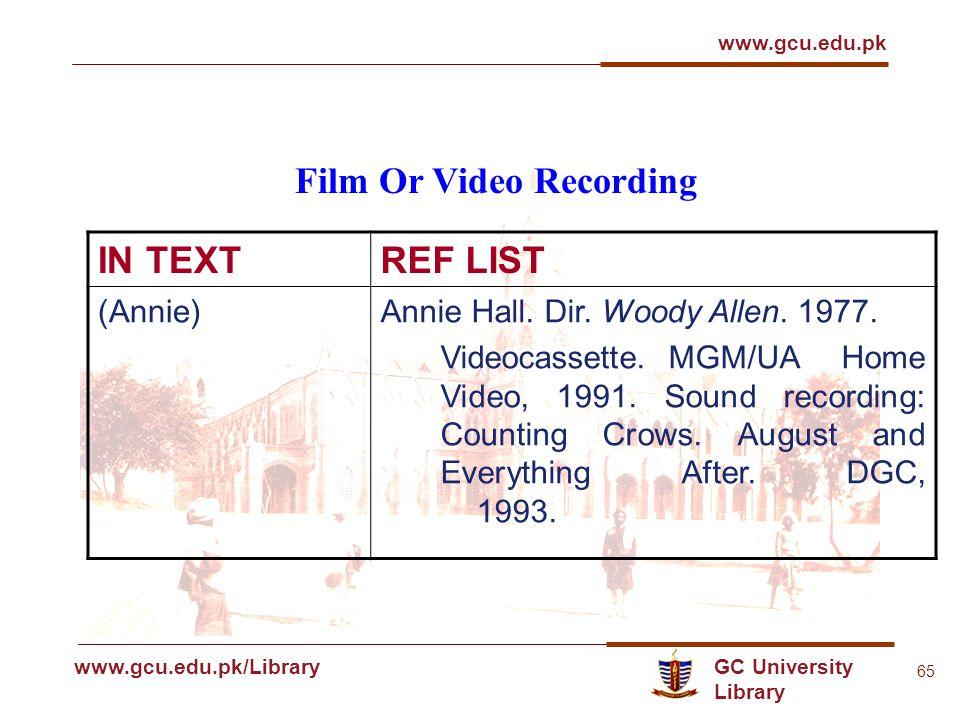 GC University Library www.gcu.edu.pk www.gcu.edu.pk/Library 65 Film Or Video Recording IN TEXTREF LIST (Annie)Annie Hall.