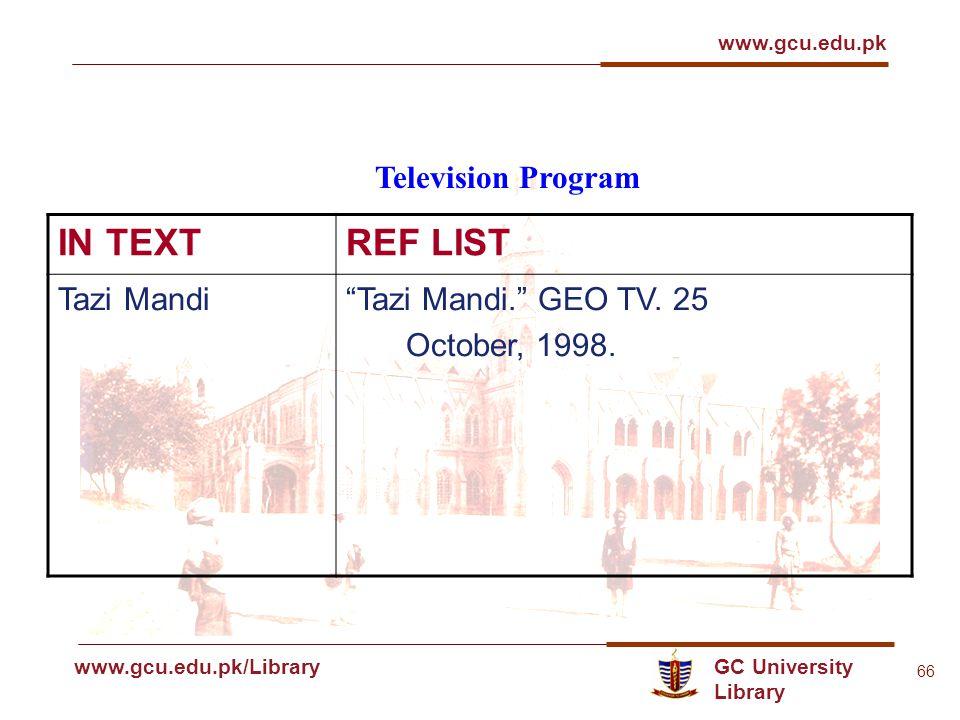 GC University Library www.gcu.edu.pk www.gcu.edu.pk/Library 66 Television Program IN TEXTREF LIST Tazi MandiTazi Mandi.