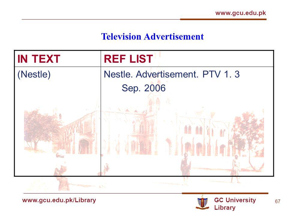 GC University Library www.gcu.edu.pk www.gcu.edu.pk/Library 67 Television Advertisement IN TEXTREF LIST (Nestle)Nestle.