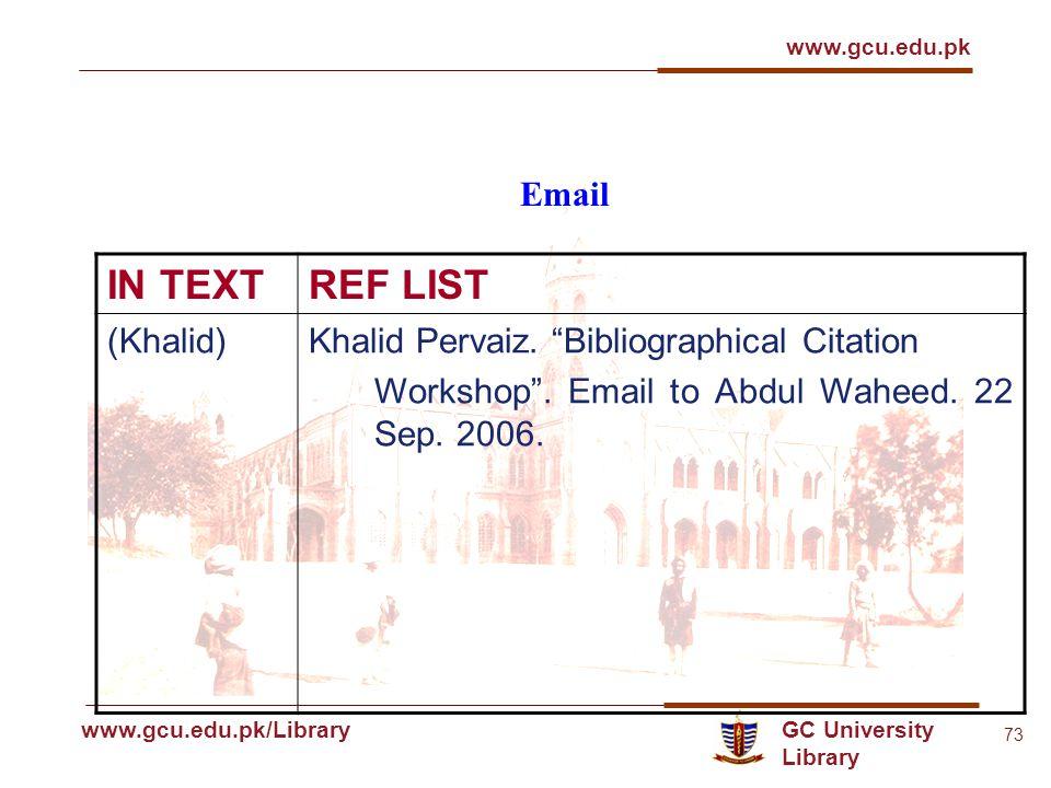 GC University Library www.gcu.edu.pk www.gcu.edu.pk/Library 73 Email IN TEXTREF LIST (Khalid)Khalid Pervaiz.