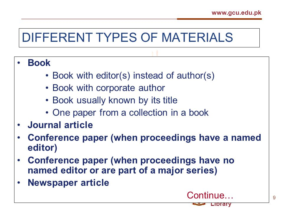 GC University Library www.gcu.edu.pk www.gcu.edu.pk/Library 9 DIFFERENT TYPES OF MATERIALS Book Book with editor(s) instead of author(s) Book with cor