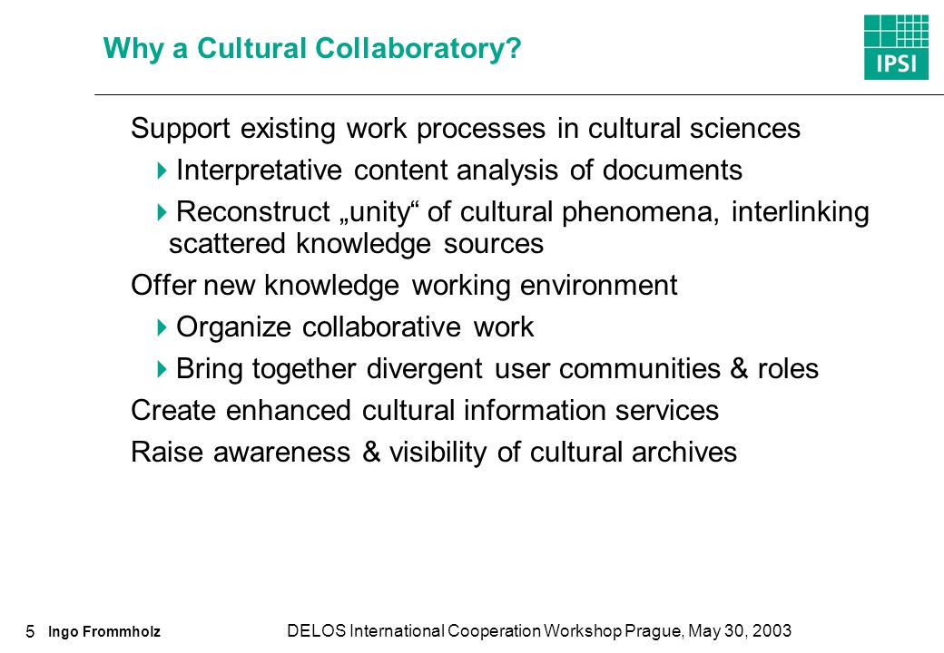 Ingo Frommholz DELOS International Cooperation Workshop Prague, May 30, 2003 5 Why a Cultural Collaboratory.