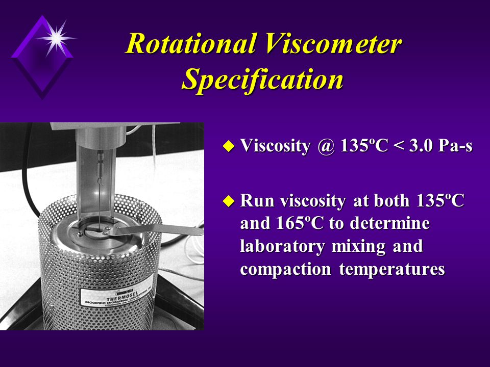 Rotational Viscometer Specification u Viscosity @ 135ºC < 3.0 Pa-s u Run viscosity at both 135ºC and 165ºC to determine laboratory mixing and compacti
