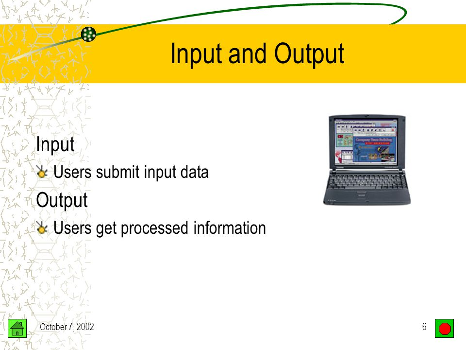 October 7, 20026 Input and Output Input Users submit input data Output Users get processed information