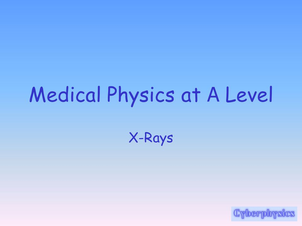 Medical Physics at A Level X-Rays