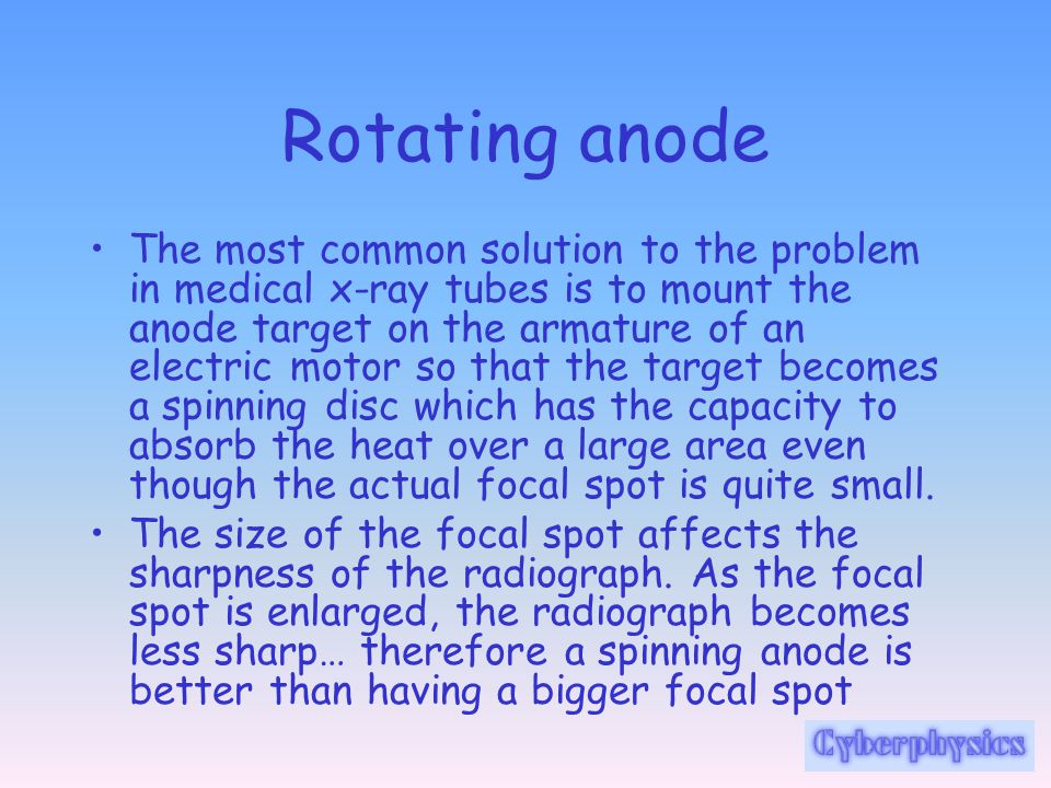 Rotating anode The most common solution to the problem in medical x-ray tubes is to mount the anode target on the armature of an electric motor so tha