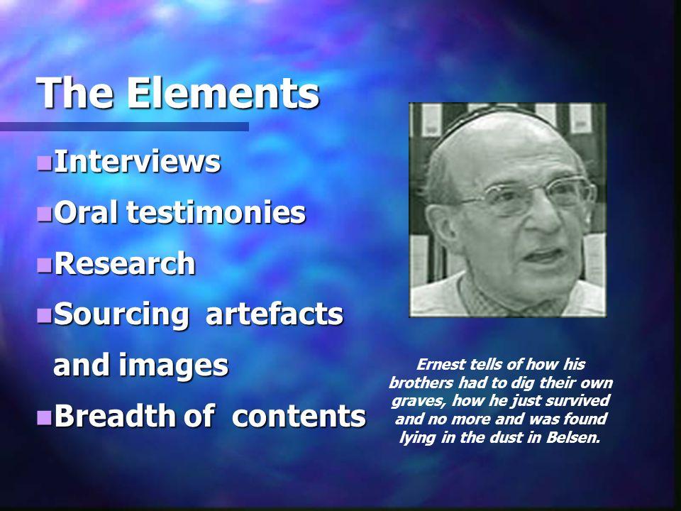 The Elements The Elements Interviews Interviews Oral testimonies Oral testimonies Research Research Sourcing artefacts Sourcing artefacts and images a