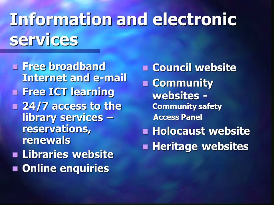 Information and electronic services Free broadband Internet and e-mail Free broadband Internet and e-mail Free ICT learning Free ICT learning 24/7 acc
