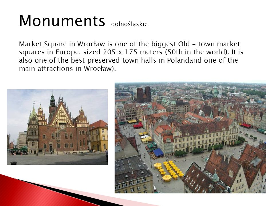 Market Square in Wrocław is one of the biggest Old - town market squares in Europe, sized 205 x 175 meters (50th in the world). It is also one of the