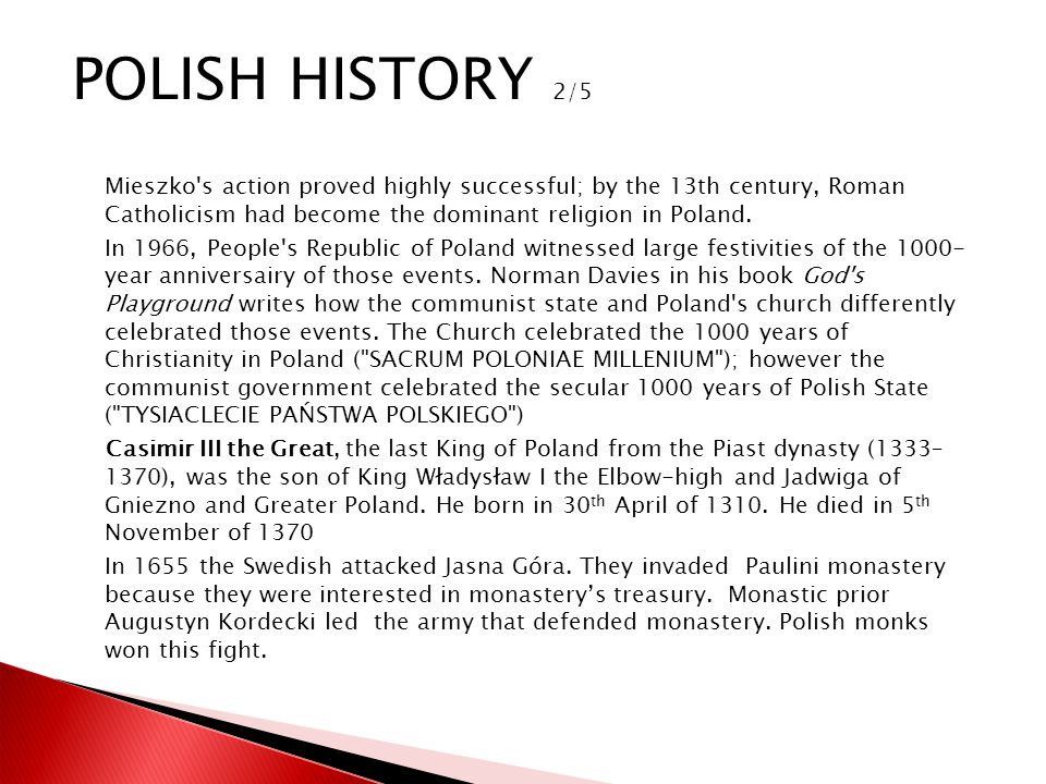 Mieszko's action proved highly successful; by the 13th century, Roman Catholicism had become the dominant religion in Poland. In 1966, People's Republ