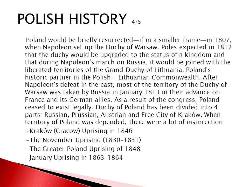 Poland would be briefly resurrectedif in a smaller framein 1807, when Napoleon set up the Duchy of Warsaw. Poles expected in 1812 that the duchy would