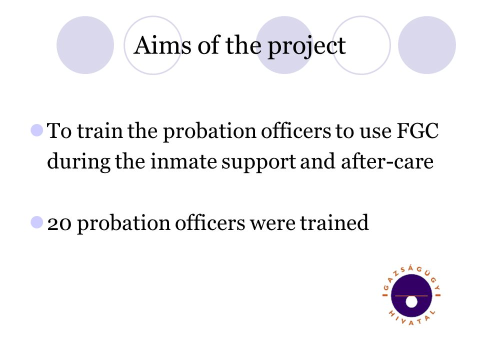 Aims of the project To train the probation officers to use FGC during the inmate support and after-care 20 probation officers were trained