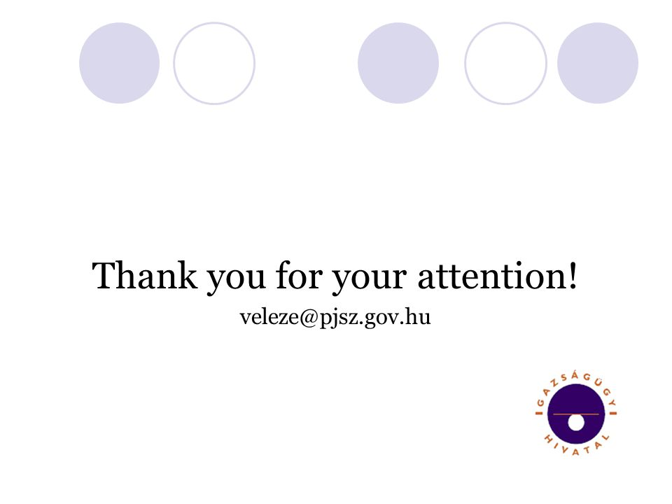 Thank you for your attention! veleze@pjsz.gov.hu
