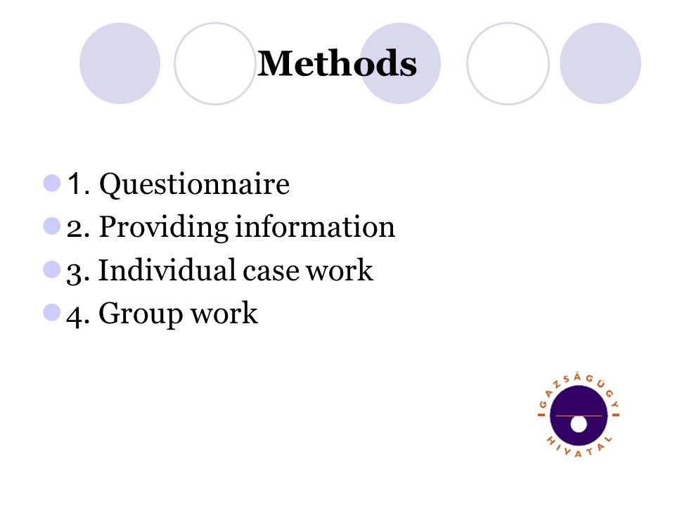 Methods 1. Questionnaire 2. Providing information 3. Individual case work 4. Group work