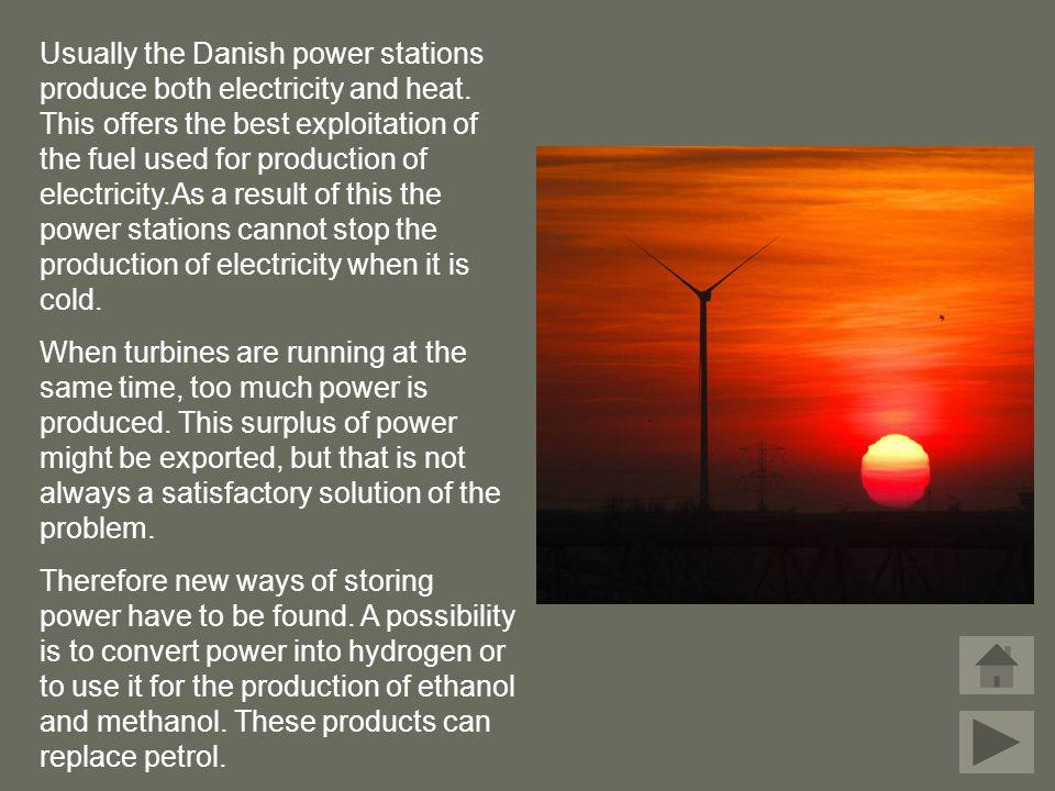 Usually the Danish power stations produce both electricity and heat. This offers the best exploitation of the fuel used for production of electricity.