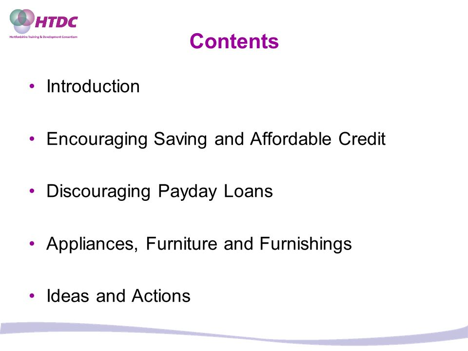 Contents Introduction Encouraging Saving and Affordable Credit Discouraging Payday Loans Appliances, Furniture and Furnishings Ideas and Actions