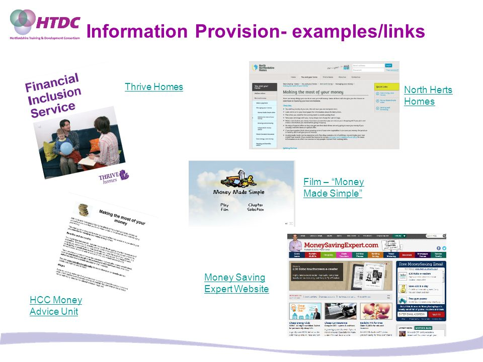 Information Provision- examples/links Thrive Homes Money Saving Expert Website HCC Money Advice Unit Film – Money Made Simple North Herts Homes