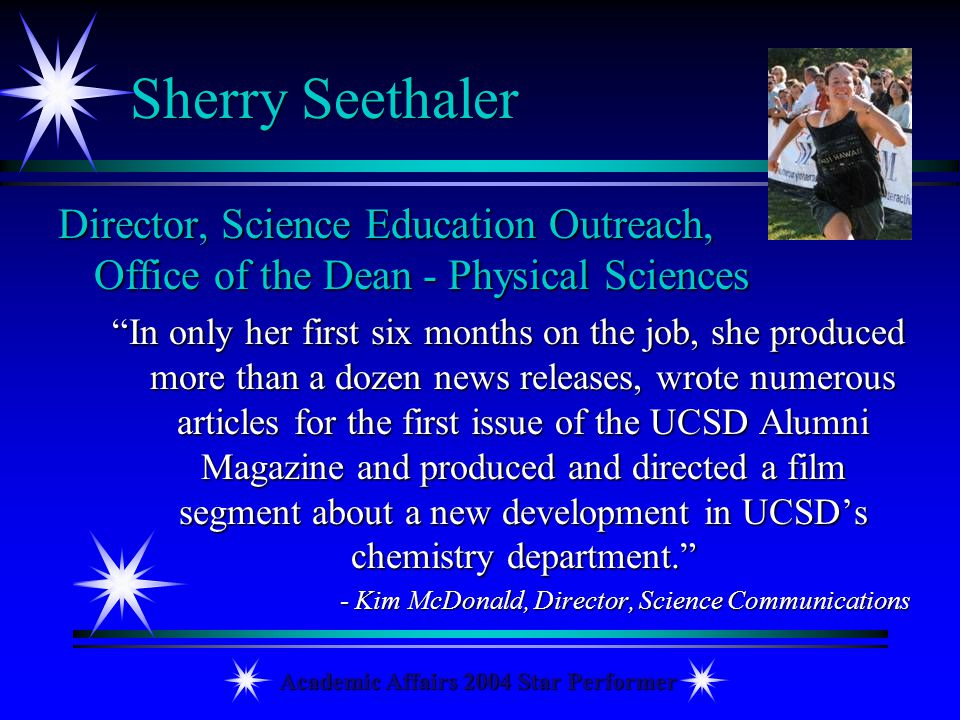 Academic Affairs 2004 Star Performer Sherry Seethaler Director, Science Education Outreach, Office of the Dean - Physical Sciences In only her first s
